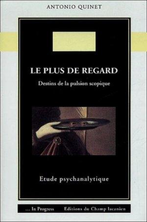 Le plus de regard. Destins de la pulsion scopique : étude psychanalytique. - Editions du Champ lacanien - 9782914332095 -