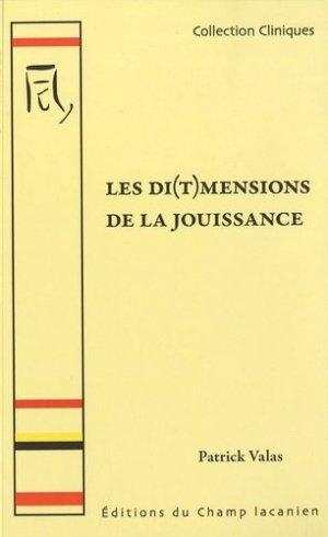 Les di(t)mensions de la jouissance. Du mythe de la pulsion à la dérive de la jouissance (Le concept de jouissance dans le champ lacanien) - Editions du Champ lacanien - 9782914332132 -