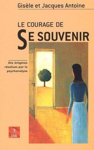 Le courage de se souvenir. Dix énigmes résolues par la psychanalyse - Editions du Relié - 9782914916042 -