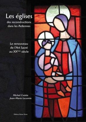 Les églises des reconstructions dans les Ardennes. Le renouveau de l'art sacré au XXe siècle - Editions Noires Terres - 9782915148619 -