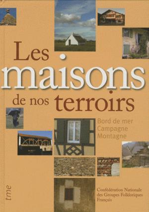 Les maisons de nos terroirs : bord de mer, campagne, montagne - tourisme media - 9782915188158 -