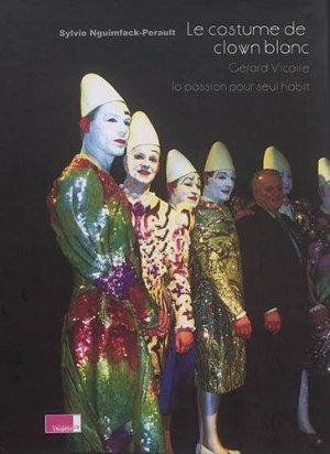 Le costume de clown blanc. Gérard Vicaire - La passion pour seul habit, avec 4 DVD - Editions Chapitre 12 - 9782915345360 -