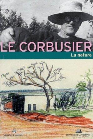 Le Corbusier et la nature. 3e Rencontre de la Fondation Le Corbusier - de la villette - 9782915456004 -