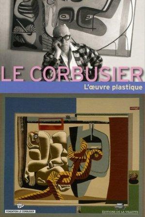 Le Corbusier. L'oeuvre plastique - de la villette - 9782915456134 -