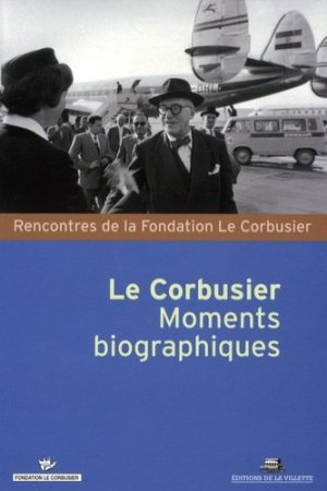 Le Corbusier. Moments biographiques - de la villette - 9782915456387 -