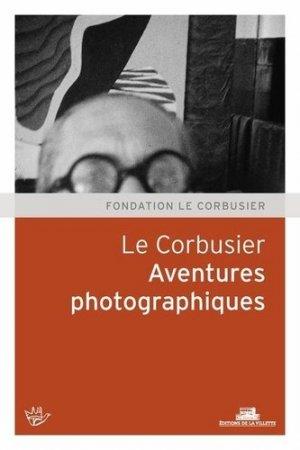 Le Corbusier. Aventures photographiques - de la villette - 9782915456899 -