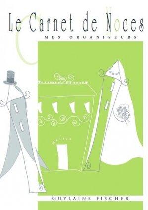 Le Carnet de Noces. Planifier et organiser la préparation de son mariage dans les moindres détails, 7e édition - Internoces éditions - 9782915558081 -