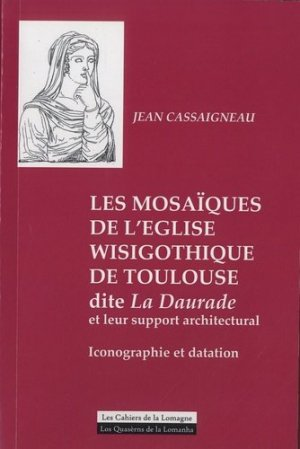 Les mosaïques de l'église wisigothique de Toulouse dite La Daurade et leur support architectural. Iconographie et datation - La Lomagne, mémoire pour demain - 9782915942576 -