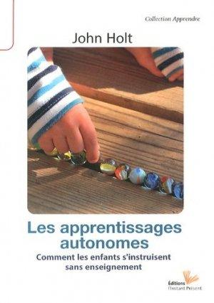 Les apprentissages autonomes - Editions L'Instant Présent - 9782916032405 -