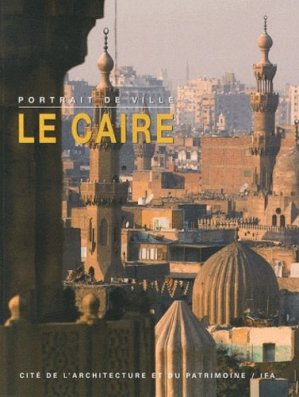 Le Caire - cite de l'architecture et du patrimoine - 9782916183244 -