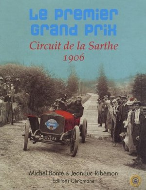 Le premier Grand Prix. Circuit de la Sarthe 1906 - Editions Cénomane - 9782916329017 -