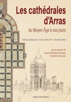 les Cathedrales d'Arras du Moyen âge à nos jours - ateliers d'art - 9782916601489 -