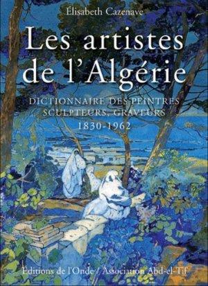 Les artistes de l'Algérie. Dictionnaire des peintres, sculpteurs, graveurs - de l'onde - 9782916929279 -
