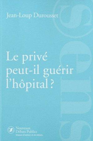 Le privé peut-il guérir l'hôpital ? - Editions Nouveaux débats publics - 9782916962481 - https://fr.calameo.com/read/005884018512581343cc0