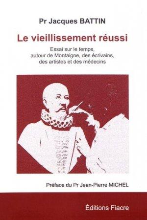 Le vieillissement réussi. Essai sur le temps, autour de Montaigne, des écrivains, des artistes et des médecins - Editions Fiacre - 9782917231555 -