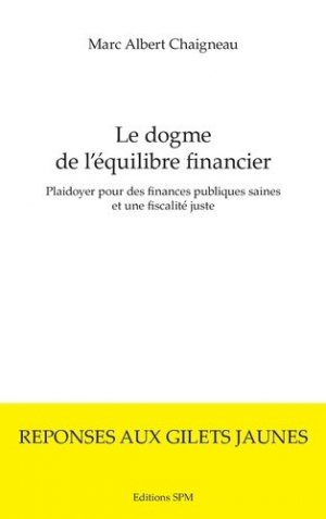 Le dogme de l'équilibre financier. Plaidoyer pour des finances publiques saines et une fiscalité juste - SPM-Lettrage - 9782917232972 -