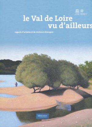 Le Val de Loire vu d'ailleurs - loire et terroirs - 9782917334027 -