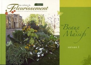 Les Beaux Massifs saison 1 - horticulture et paysage - 9782917465134 -