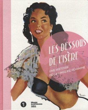 Les dessous de l'Isère. Une histoire de la lingerie féminine - libel - 9782917659298 -