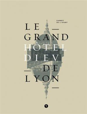 Le Grand Hôtel Dieu de Lyon - Carnet de l'avant - libel - 9782917659540 -