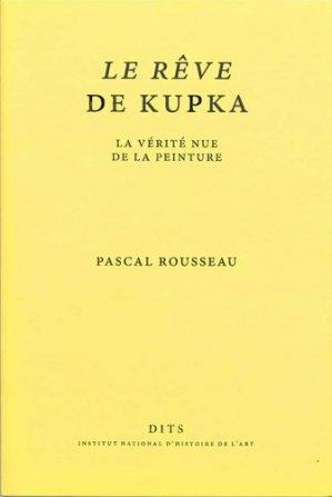 Le rêve de Kupka. La vérité nue de la peinture - Institut national d'histoire de l'art - 9782917902578 -