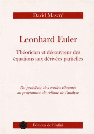 Leonhard Euler, théoricien et découvreur des équations aux dérivées partielles - Les éditions de l'infini - 9782918011071 -