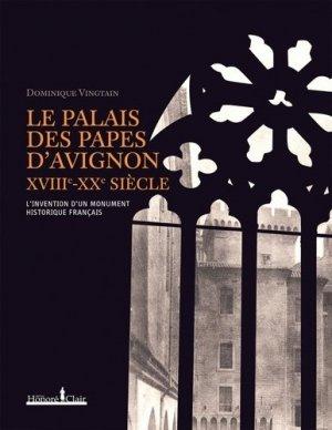 Le Palais des Papes d'Avignon XVIIIe-XXe siècle - honoré clair editions - 9782918371236 -
