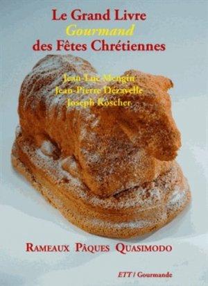 Le Grand Livre Gourmand des Fêtes Chrétiennes. Rameaux Pâques Quasimodo - Territoires Témoins Editions - 9782918634126 -