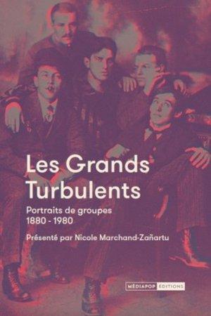 Les grands turbulents. Portraits de groupe 1880-1980 - Mediapop - 9782918932772 -