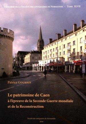 Le patrimoine de Caen à l'épreuve de la Seconde Guerre mondiale et de la reconstruction - Société des antiquaires de Normandie - 9782919026173 -