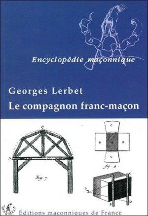 Le compagnon franc-maçon - Editions Maçonniques de France - 9782919601035 -