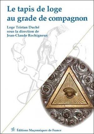 Le tapis de loge au grade de compagnon - Editions Maçonniques de France - 9782919601219 -