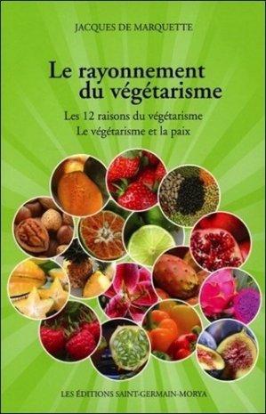 Le rayonnement du végétarisme. Les 12 raisons du végétarisme ; Le végétarisme et la paix - Saint-Germain-Morya Inc. - 9782923568195 -