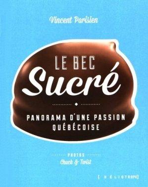 Le bec sucré. Panorama d'une passion québécoise - Héliotrope - 9782923975221 -