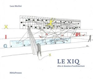 Le XIQ dits et dessins d'architecture - 0 - 9782940563234 -