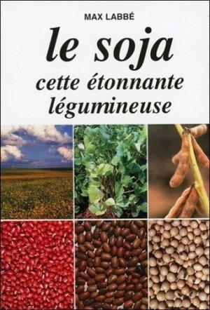 Le soja cette étonnante légumineuse - Editions Labbé - 9782951682825 -