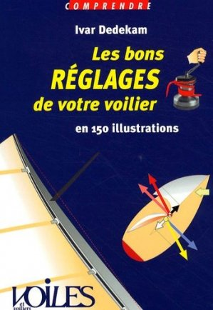 Les bons réglages de votre voilier en 150 illustrations - Voiles et Voiliers - 9782951766228 -