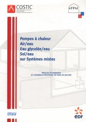 Les pompes à chaleur Air/Eau Eau Glicolée/Eau Sol/Eau sur systèmes mixtes - AFPAC (Association Française pour les Pompes à chaleur) - 9782953202830 -