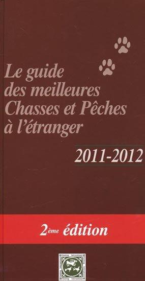 Le guide des meilleures Chasses et Pêches à l'étranger 2011 - 2012 - hunting international - 9782953735024 -