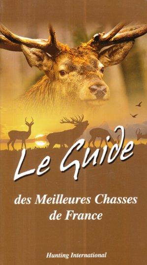 Le Guide des Meilleures Chasses de France - hunting international - 9782953735055 -