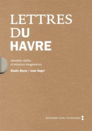 Lettres du Havre. Identités réelles et missives imaginaires - Editions Non Standard - 9782954285207 -