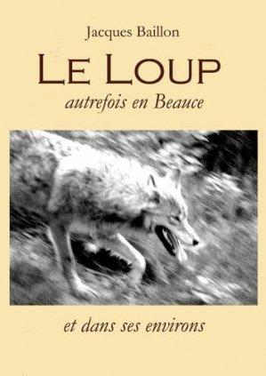 Le loup, autrefois, en Beauce - Baillon (Jacques) - 9782954804217 -