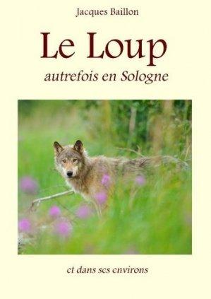 Le loup, autrefois, en Sologne - Baillon (Jacques) - 9782954804248 -