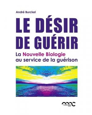 Le désir de guérir - La Nouvelle Biologie au service de la guérison - mediclaro - 9782960171334 -