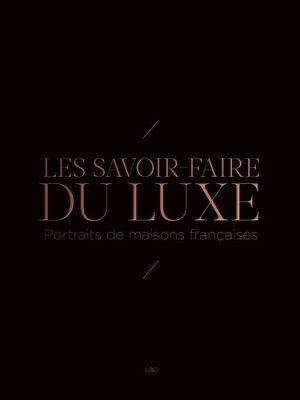 Les savoir-faire du luxe - lbc - 9782970105602 -