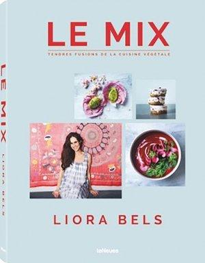 Le Mix. Tendres fusions de la cuisine végétale - teNeues - 9783732734481 -