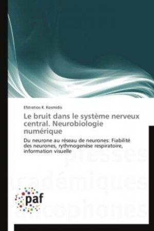 Le bruit dans le système nerveux central. Neurobiologie numérique - presses académiques francophones - 9783838188119