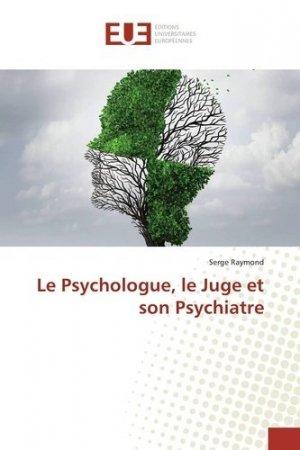 Le Psychologue, le Juge et son Psychiatre - universitaires europeennes - 9783841728234 -