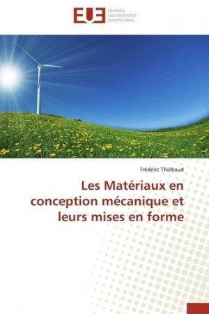 Les matériaux en conception mécanique et leurs mises en forme - universitaires europeennes - 9786131504259 -