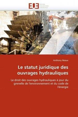 Le statut juridique des ouvrages hydrauliques. Le droit des ouvrages hydrauliques à jour du grenelle de l'environnement et du code de l'énergie - universitaires europeennes - 9786131582837 -